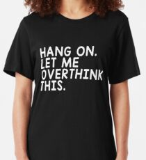 HANG ON LET ME OVERTHINK THIS Slim Fit T-Shirt