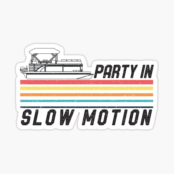 Vintage Pontoon Boat Captain Shirt Party In Slow Motion Tee Sticker