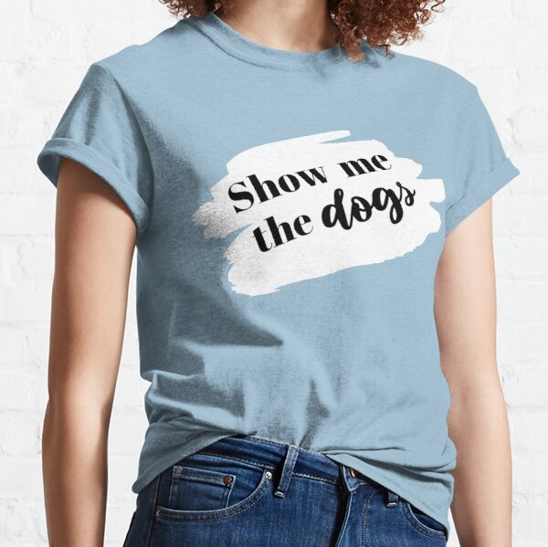 Show Me the Dogs Classic T-Shirt