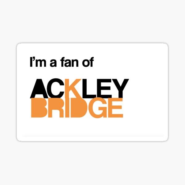 I'm a fan of Ackley Bridge logo Sticker
