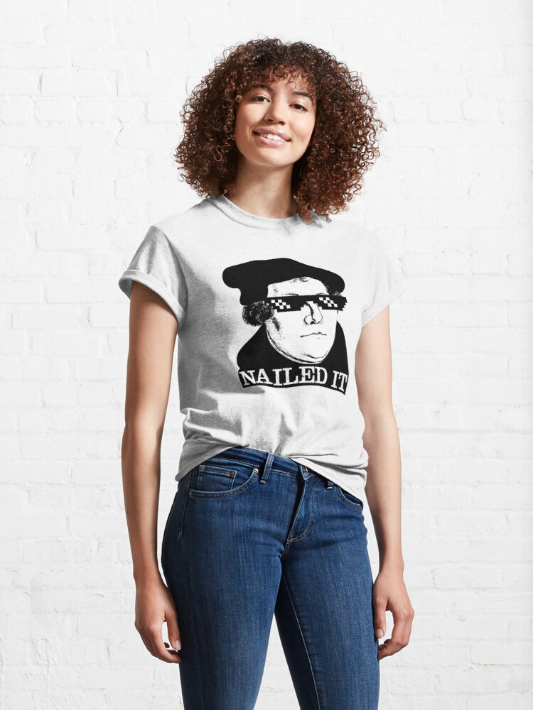 Alternate view of Martin Luther - Nailed It - Reformed Thug Life Classic T-Shirt