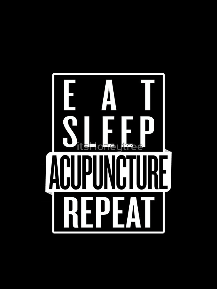Eat Sleep Acupuncture Repeat by itsHoneytree