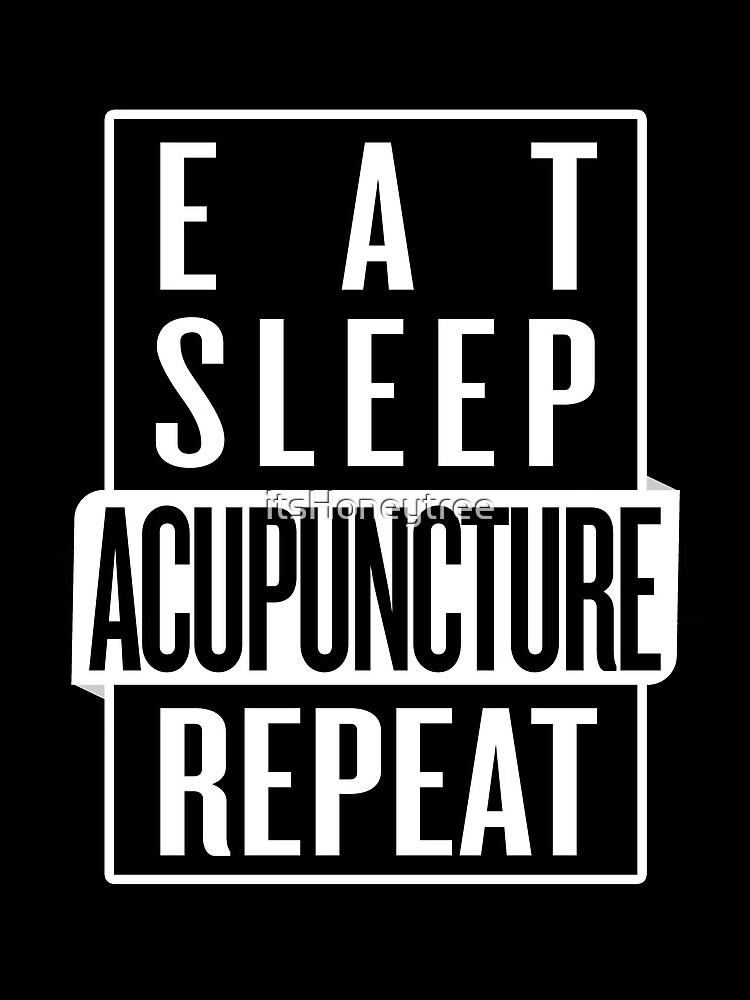 Eat Sleep Acupuncture Repeat by itsHoneytree