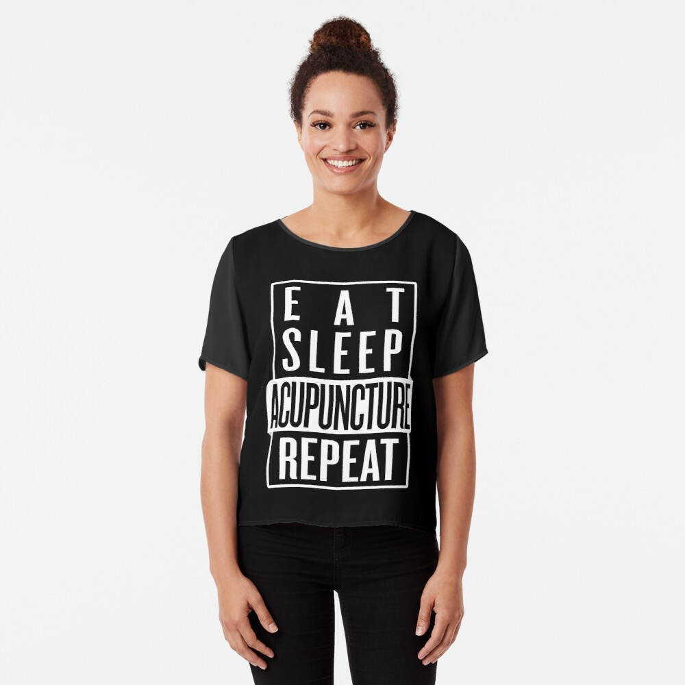 Eat Sleep Acupuncture Repeat Chiffon Top