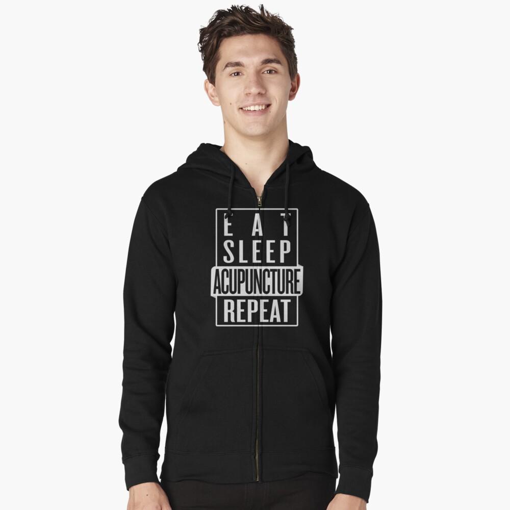 Eat Sleep Acupuncture Repeat Zipped Hoodie
