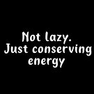 Not lazy. Just conserving energy. by features2018