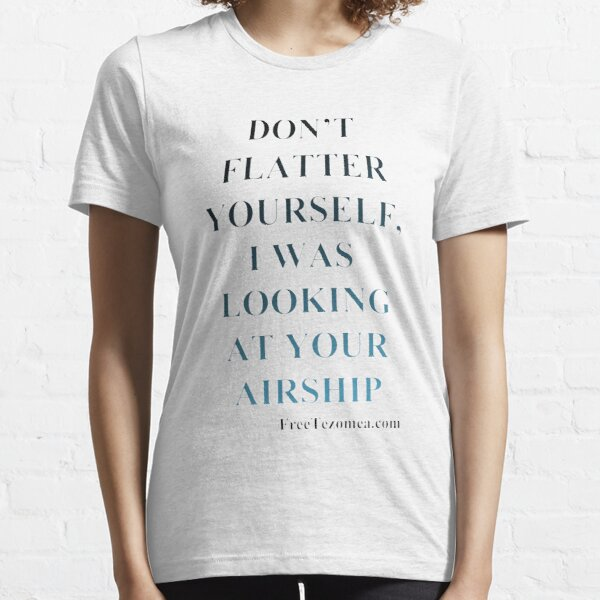 Don't flatter yourself Essential T-Shirt