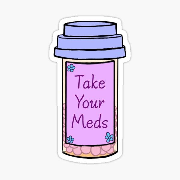 Take Your Meds Sticker