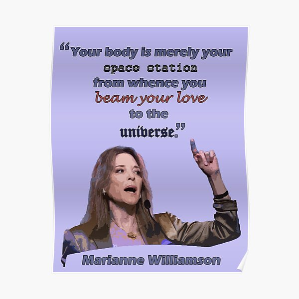 marianne williamson: your body is merely your space station from whence you beam your love to the universe Poster