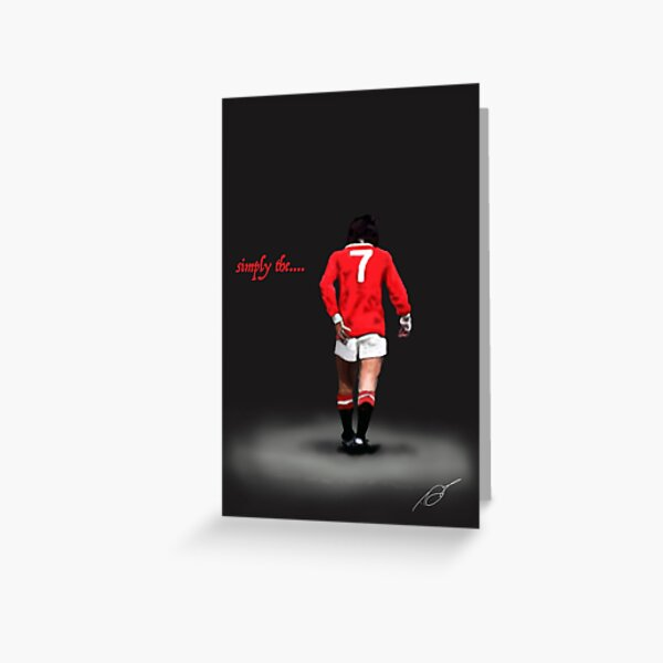 simply the...... Best. George Best Man Utd Legend  Greeting Card