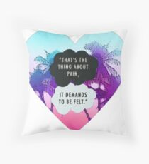 THAT'S THE THING ABOUT PAIN IT DEMENDS TO BE FELT TFIOS THE TAULT IN OUR STARS TUMBLR STICKER SHIRT ETC Throw Pillow