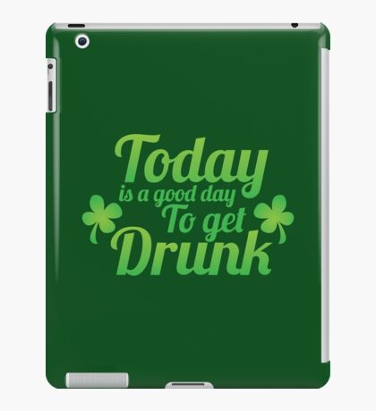 Today is a good day to get DRUNK iPad Case/Skin