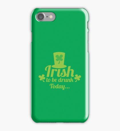 Irish to be DRUNK today with St Patricks day hat green iPhone Case/Skin