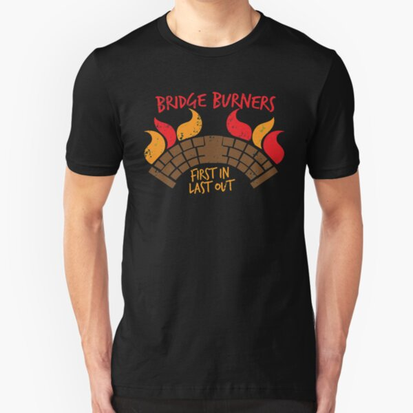 Bridge BURNERS DISTRESSED VERSION first in last out  Slim Fit T-Shirt