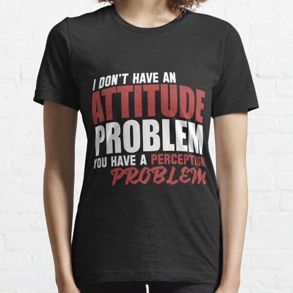 Attitude Problem? Essential T-Shirt
