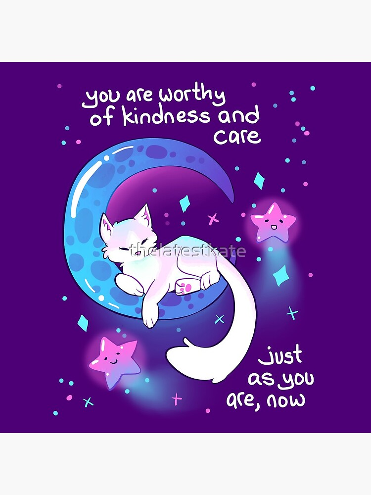 """""""You Are Worthy of Kindness and Care"""" Space Kitty by thelatestkate"""