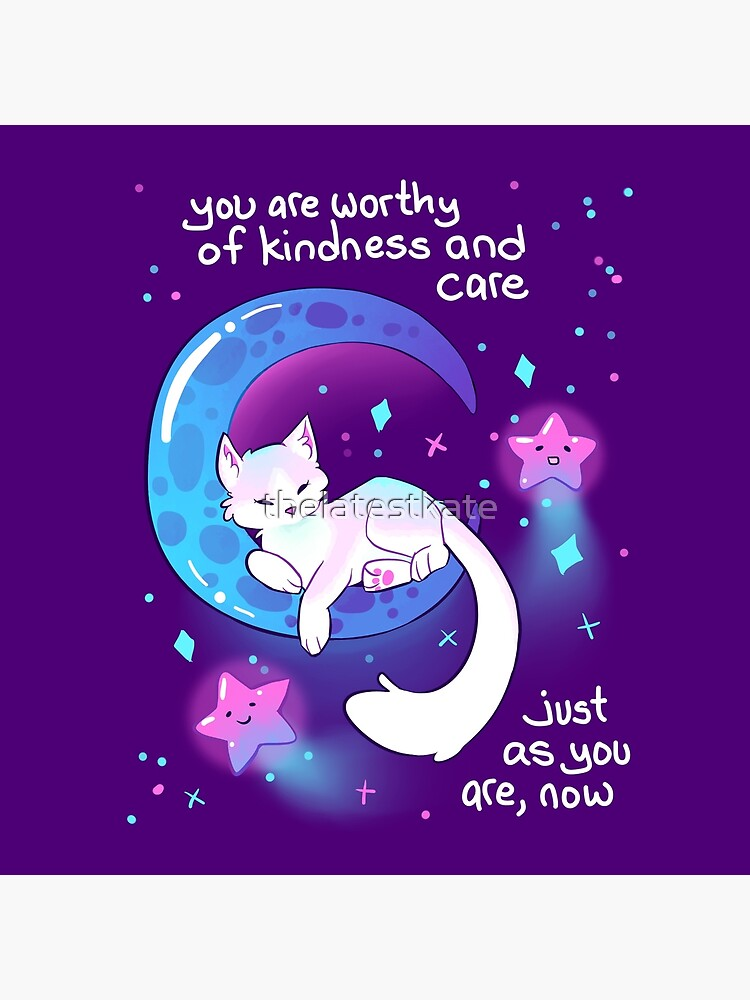 """You Are Worthy of Kindness and Care"" Space Kitty by thelatestkate"