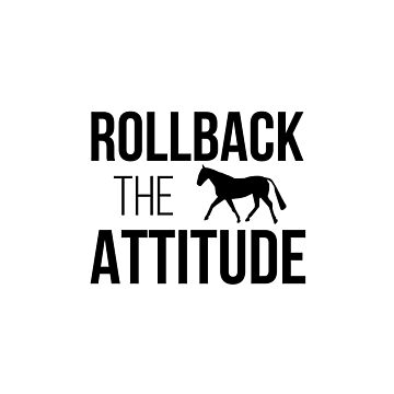 Rollback the Attitude  by e-q-u-i-t-a-t-e