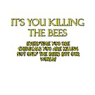 It's you killing the bees by TaylerMacneill