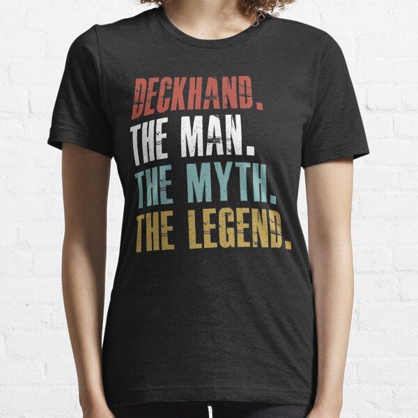 DECKHAND THE MAN THE MYTH THE LEGEND Essential T-Shirt