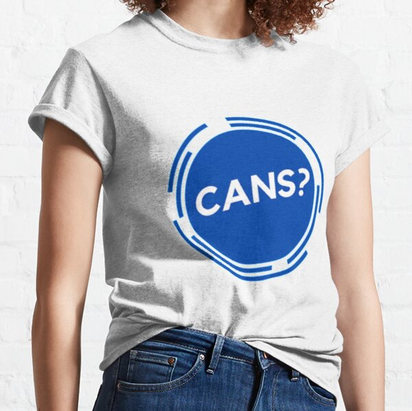 Cans? Classic T-Shirt