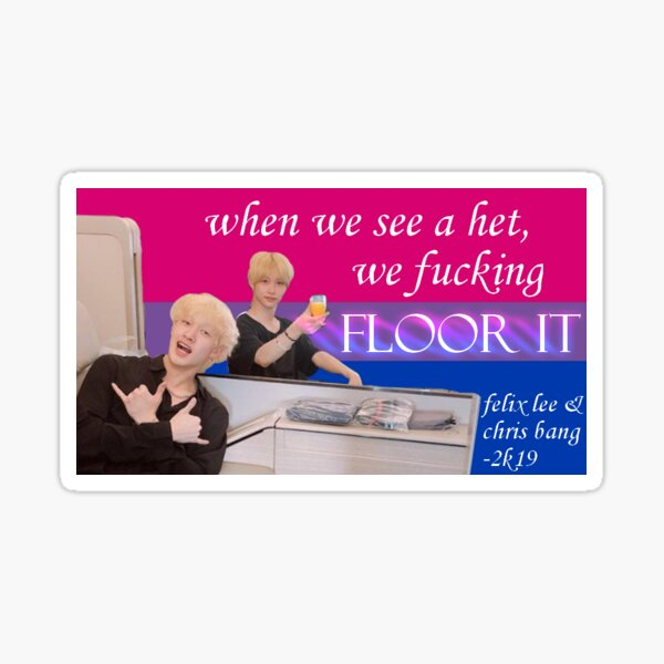 when i see a het, i fucking FLOOR IT Sticker