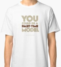 Part-time model Classic T-Shirt