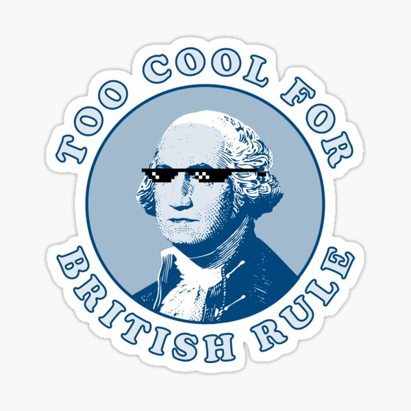 Too Cool For British Rule Sticker
