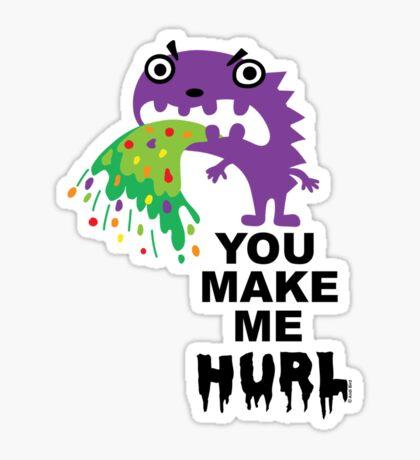 You Make Me Hurl - on lights Sticker