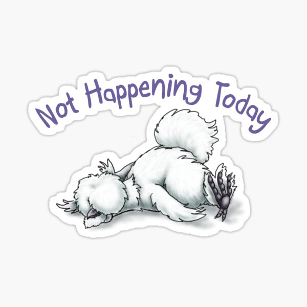 Silkie Not Happening Today Sticker