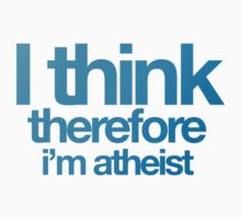 I think, therefore i'm atheist