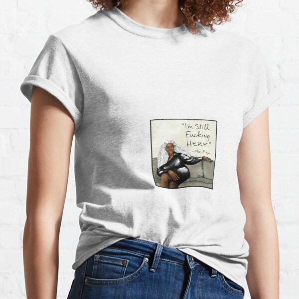 I'm Still Fucking Here Classic T-Shirt