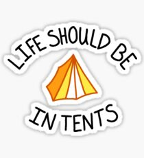 Life Should Be In Tents Sticker