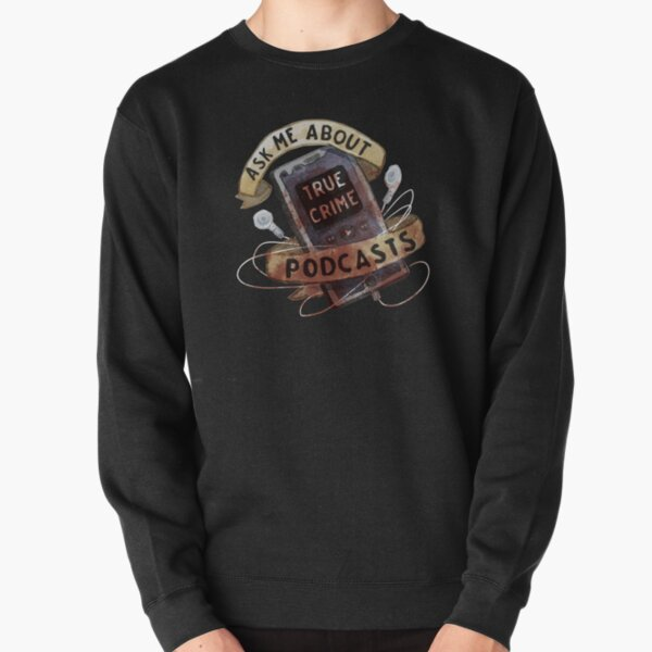 True Crime Podcasts Pullover Sweatshirt