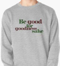 Be good for GOODNESS sake Pullover