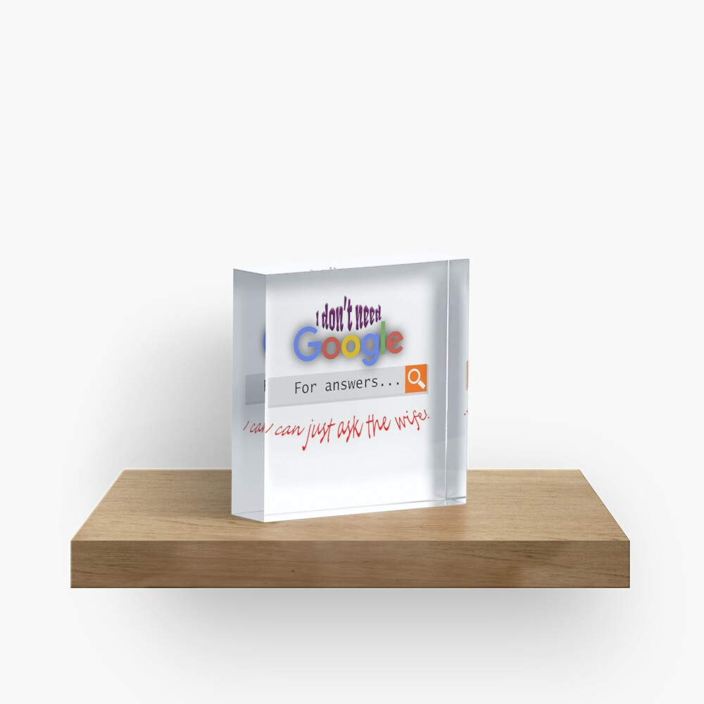 I don't need google - I can just ask the wife! Acrylic Block