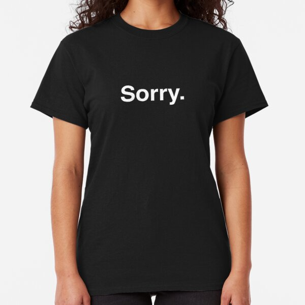 Sorry. Classic T-Shirt