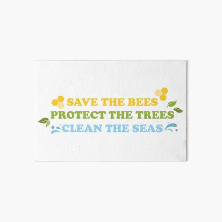 Save The Bees, Protect The Trees, Clean The Seas Art Board Print