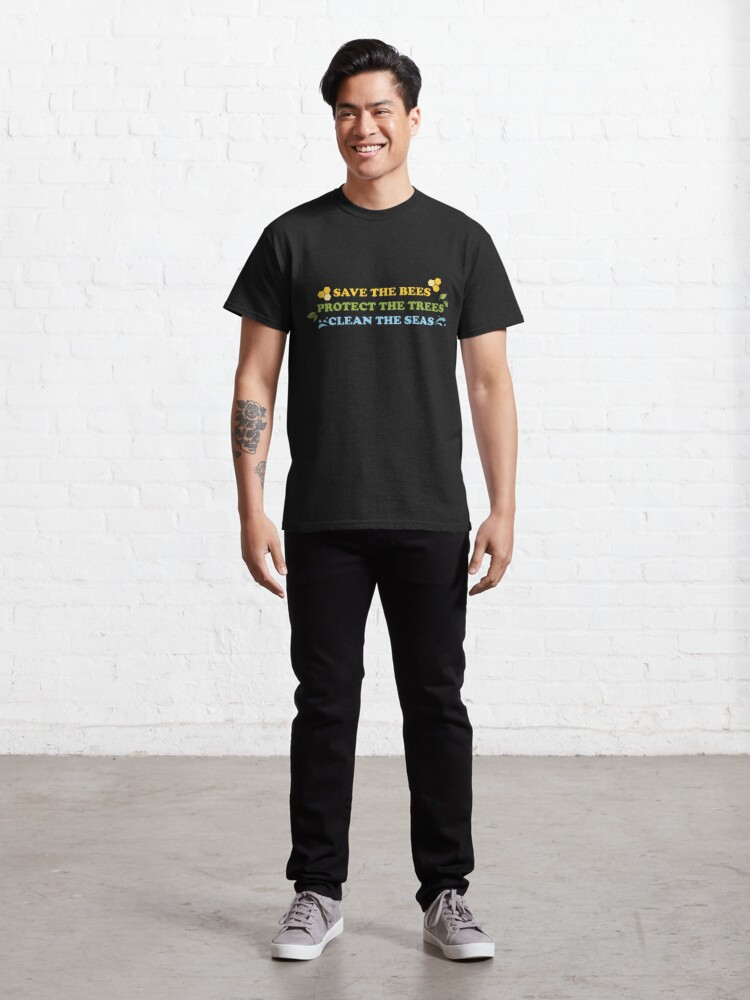 Alternate view of Save The Bees, Protect The Trees, Clean The Seas Classic T-Shirt