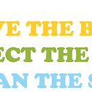 Save The Bees, Protect The Trees, Clean The Seas by Shayli Kipnis