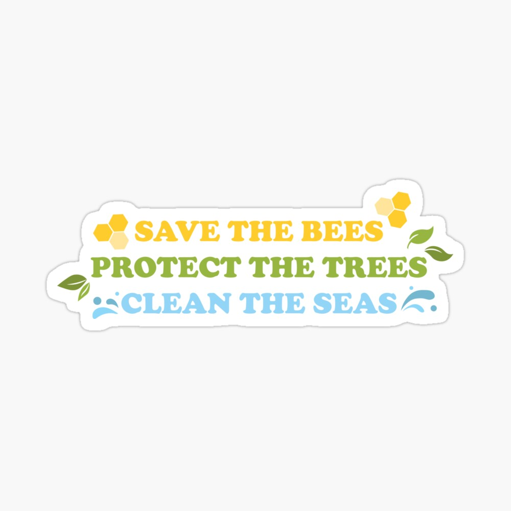 Save The Bees, Protect The Trees, Clean The Seas Sticker