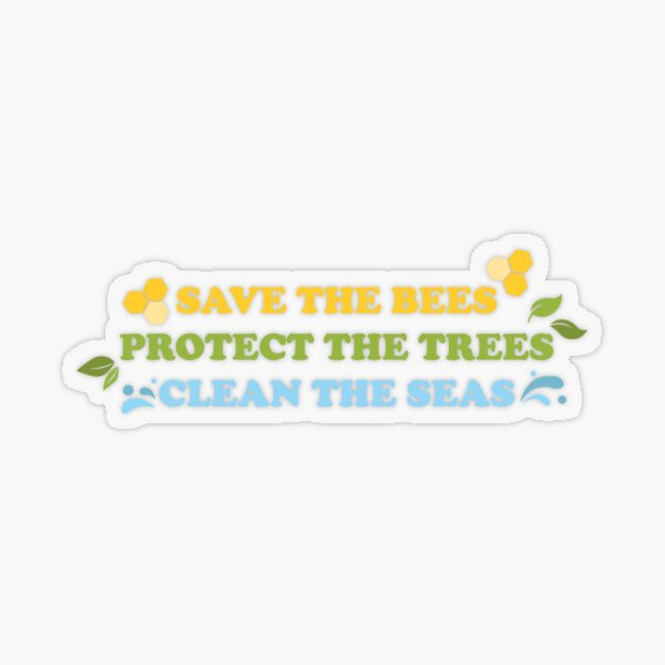 Save The Bees, Protect The Trees, Clean The Seas Transparent Sticker