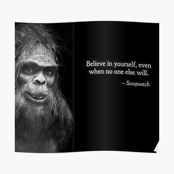 Sasquatch: Believe in yourself Poster