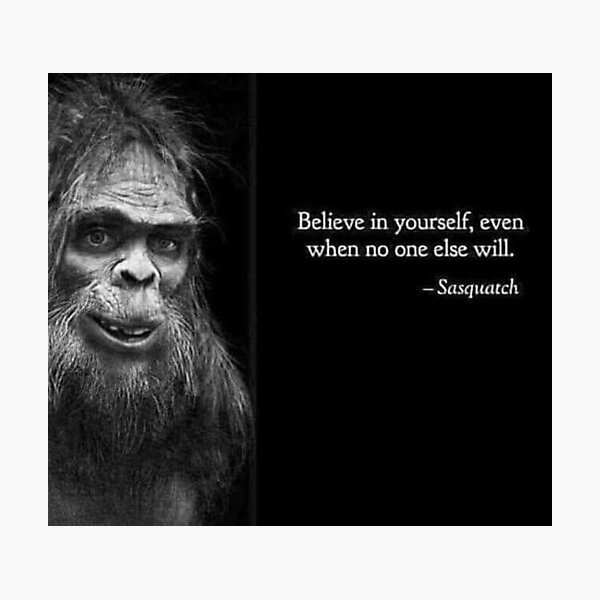 Sasquatch: Believe in yourself Photographic Print