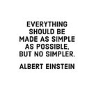 EVERYTHING SHOULD BE MADE AS SIMPLE AS POSSIBLE BUT NO SIMPLER - ALBERT EINSTEIN by IdeasForArtists