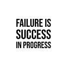 Failure is success in progress by IdeasForArtists