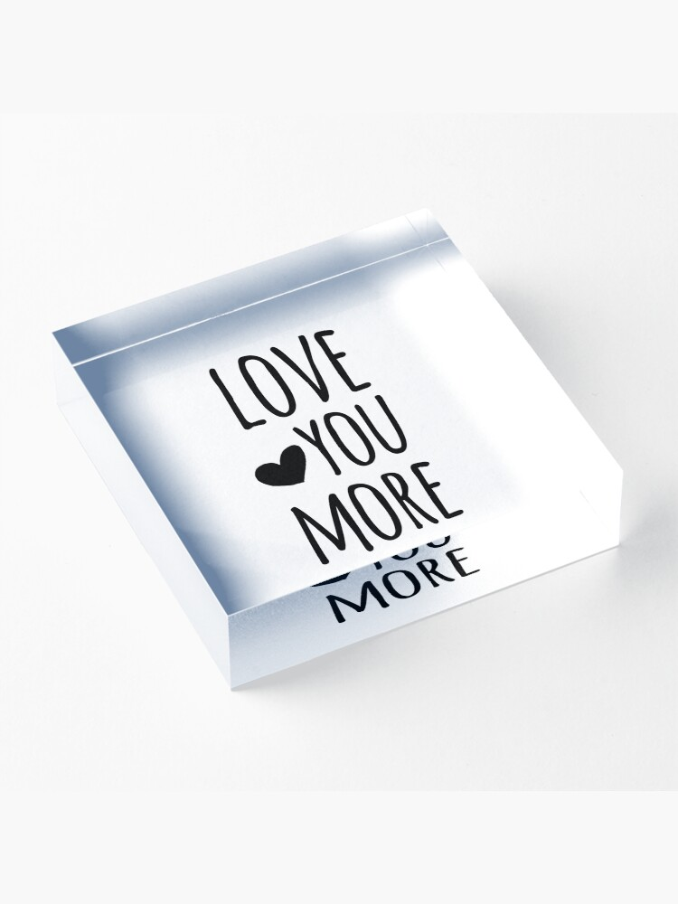 Alternate view of Love You More Quote Acrylic Block
