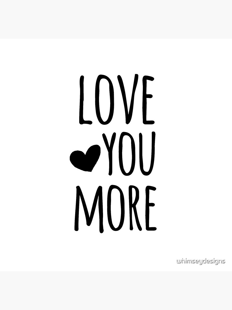 Love You More Quote by whimseydesigns