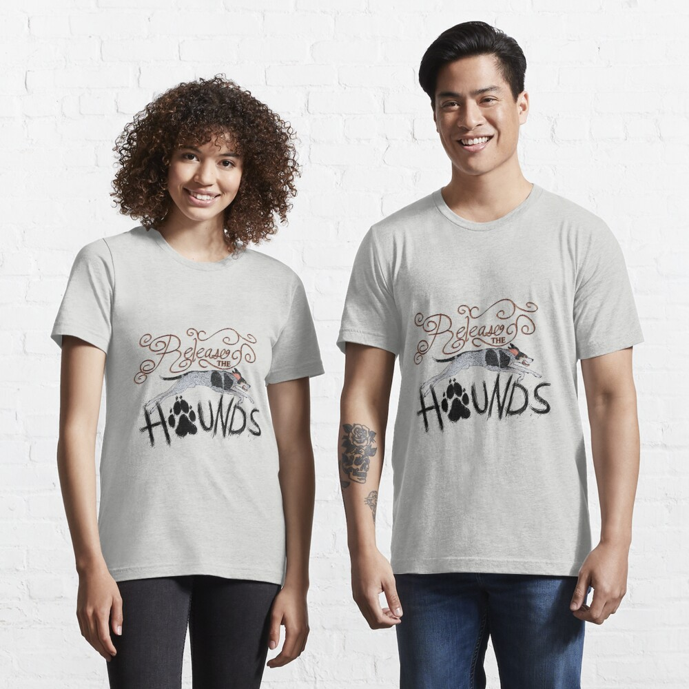 Release the Hounds! Essential T-Shirt