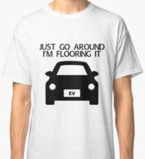 Electric Car Sticker - Just Go Around, I'm Flooring It Classic T-Shirt